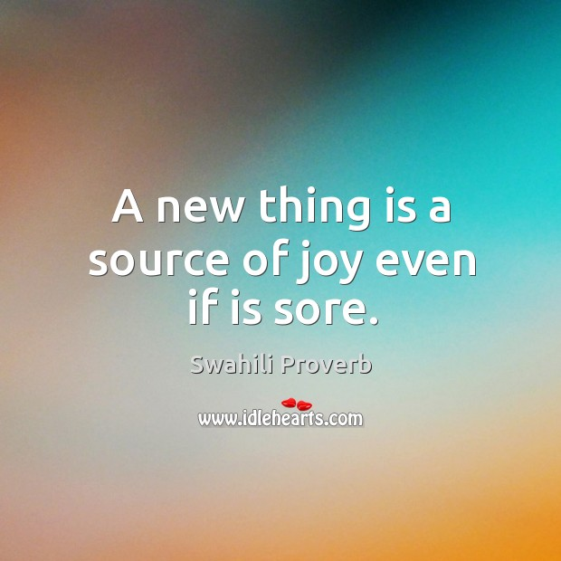 Image, A new thing is a source of joy even if is sore.