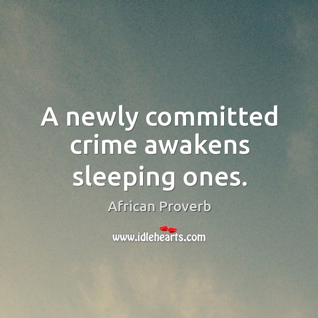 A newly committed crime awakens sleeping ones. Image