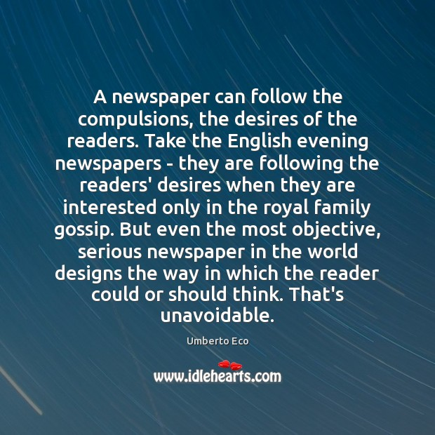 A newspaper can follow the compulsions, the desires of the readers. Take Umberto Eco Picture Quote
