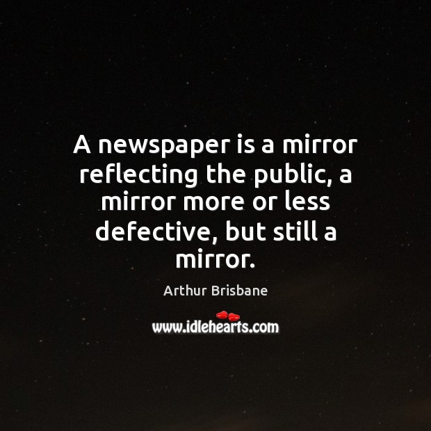 A newspaper is a mirror reflecting the public, a mirror more or Image