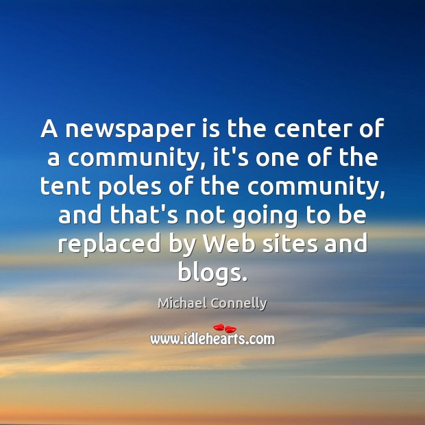 A newspaper is the center of a community, it's one of the Image