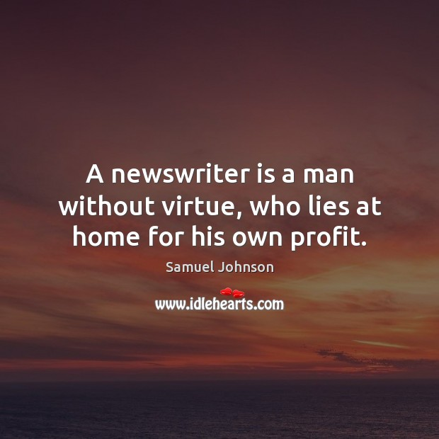 Image, A newswriter is a man without virtue, who lies at home for his own profit.