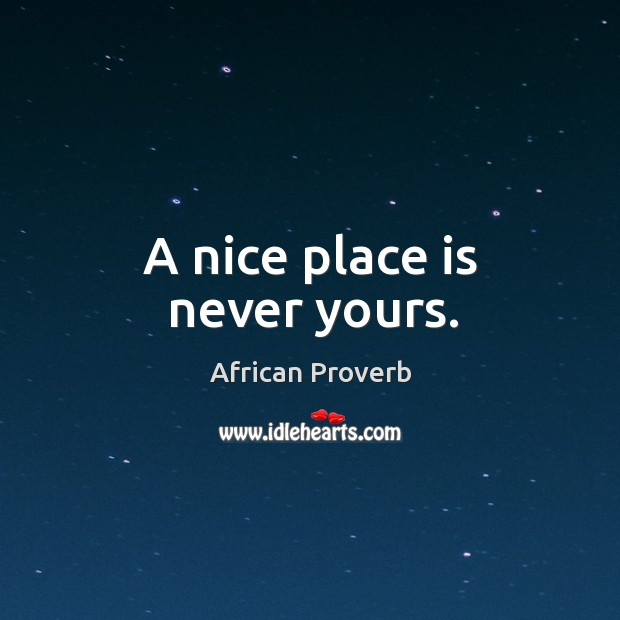 Image, A nice place is never yours.
