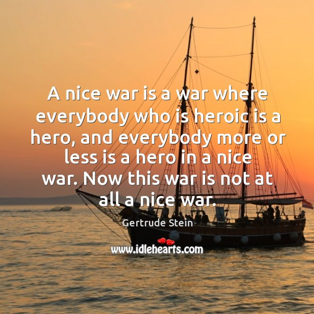 Image, A nice war is a war where everybody who is heroic is a hero