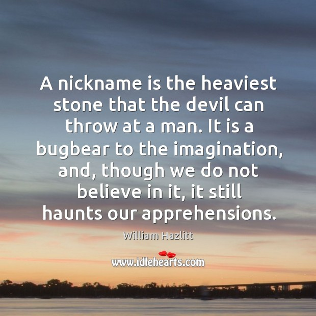 A nickname is the heaviest stone that the devil can throw at a man. Image