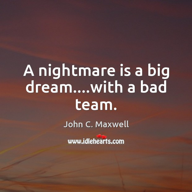 A nightmare is a big dream….with a bad team. Image