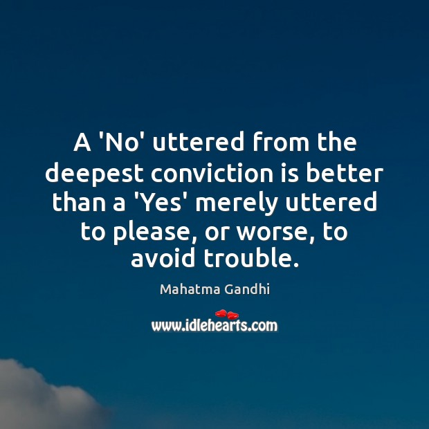 A 'No' uttered from the deepest conviction is better than a 'Yes' Image