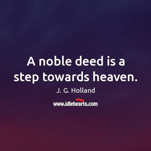 A noble deed is a step towards heaven. Image