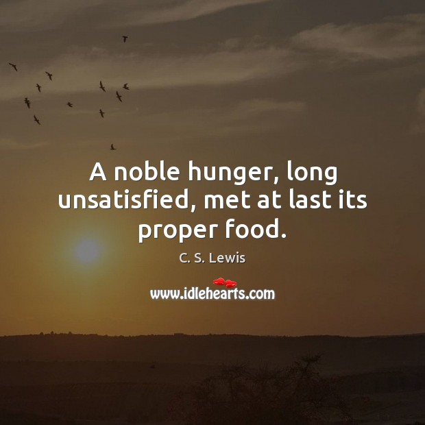 A noble hunger, long unsatisfied, met at last its proper food. Image