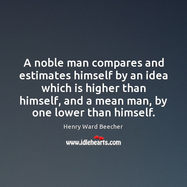 Image, A noble man compares and estimates himself by an idea which is