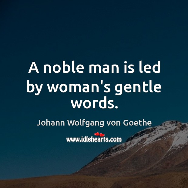 A noble man is led by woman's gentle words. Image