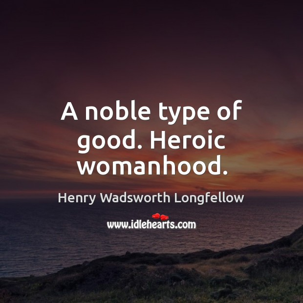 A noble type of good. Heroic womanhood. Image