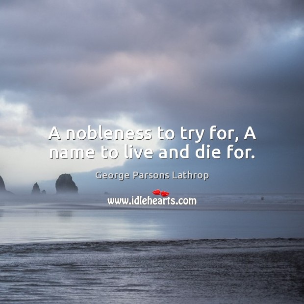 A nobleness to try for, A name to live and die for. Image