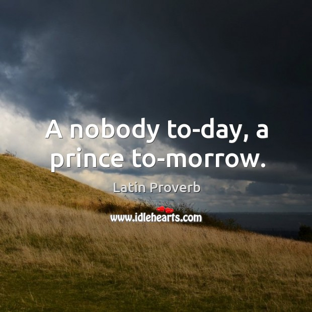 Image, A nobody to-day, a prince to-morrow.