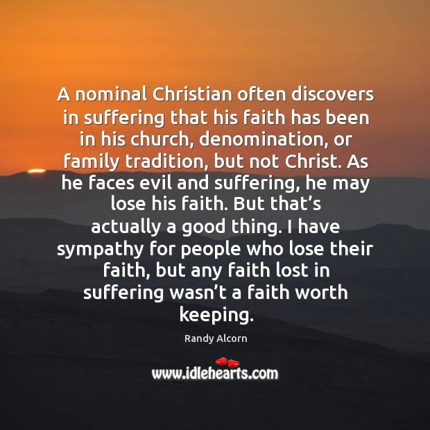 A nominal Christian often discovers in suffering that his faith has been Image