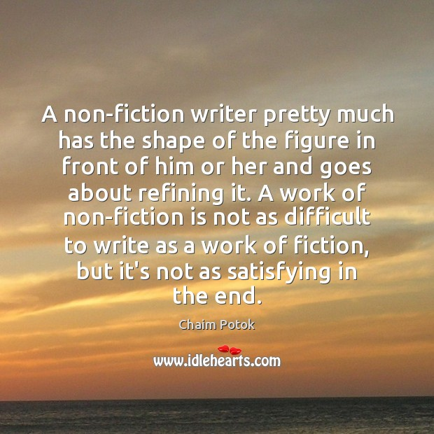 A non-fiction writer pretty much has the shape of the figure in Chaim Potok Picture Quote