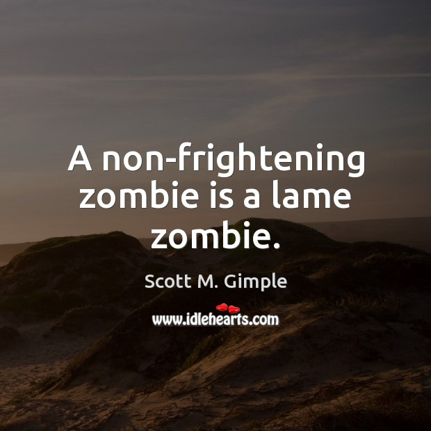 A non-frightening zombie is a lame zombie. Image