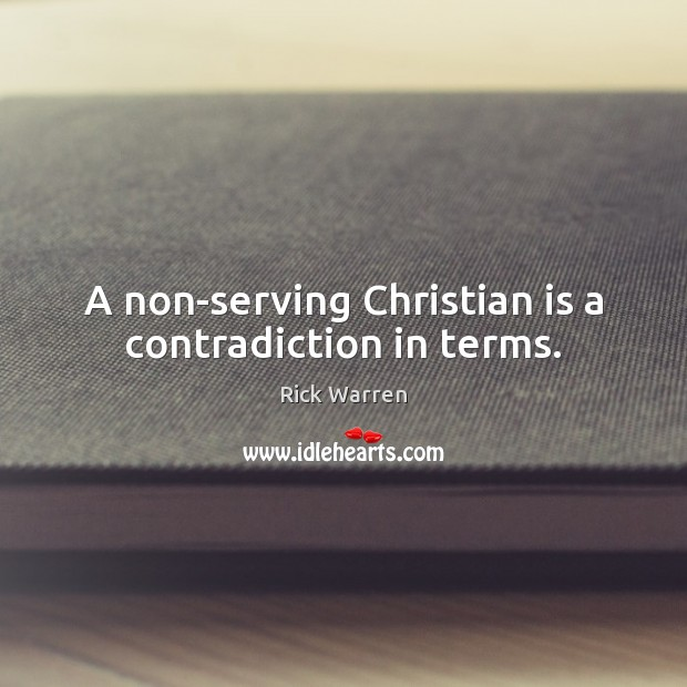 A non-serving Christian is a contradiction in terms. Image