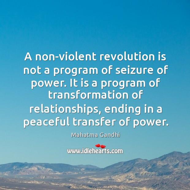 A non-violent revolution is not a program of seizure of power. It Image