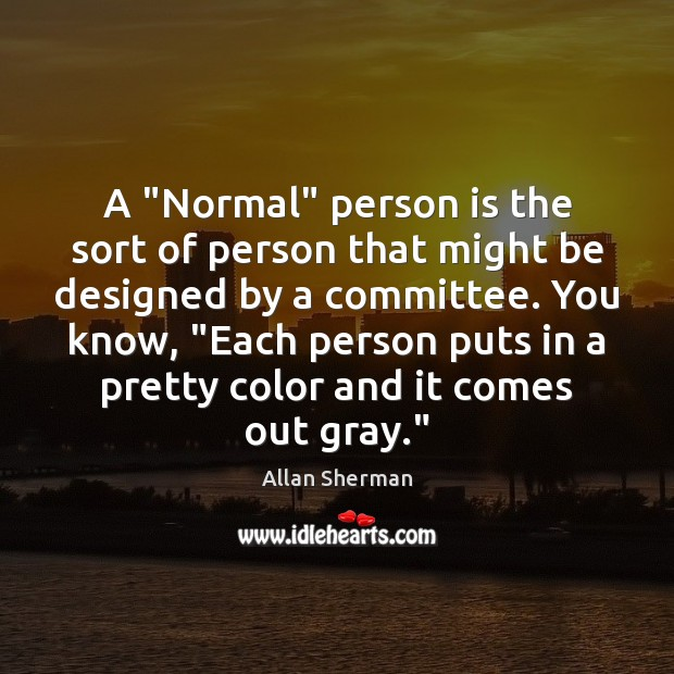"Image, A ""Normal"" person is the sort of person that might be designed"