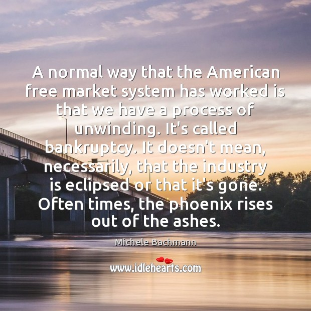 A normal way that the American free market system has worked is Michele Bachmann Picture Quote