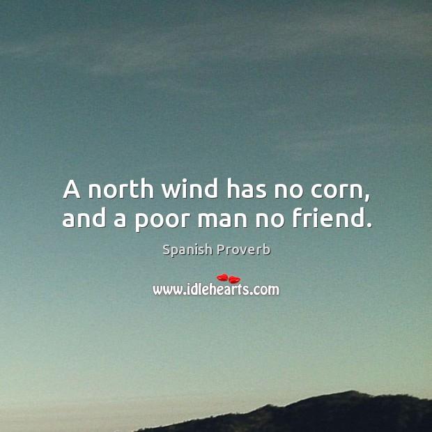 Image, A north wind has no corn, and a poor man no friend.