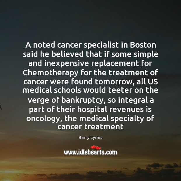Image, A noted cancer specialist in Boston said he believed that if some