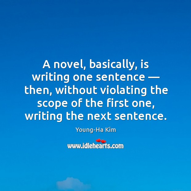 A novel, basically, is writing one sentence — then, without violating the scope Image