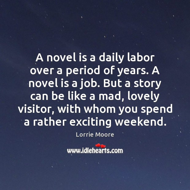 A novel is a daily labor over a period of years. A Image
