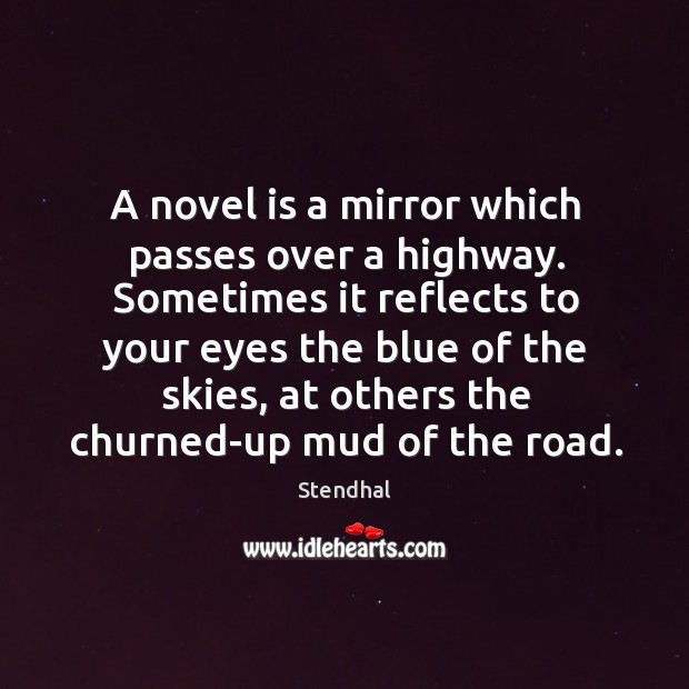 Image, A novel is a mirror which passes over a highway. Sometimes it