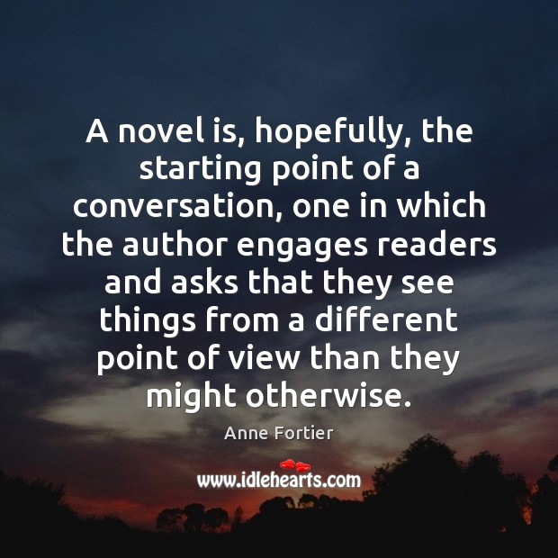 A novel is, hopefully, the starting point of a conversation, one in Image