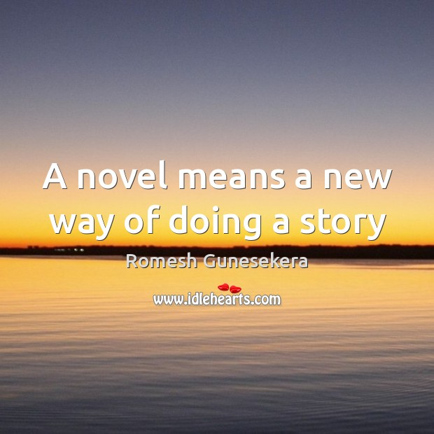 A novel means a new way of doing a story Image