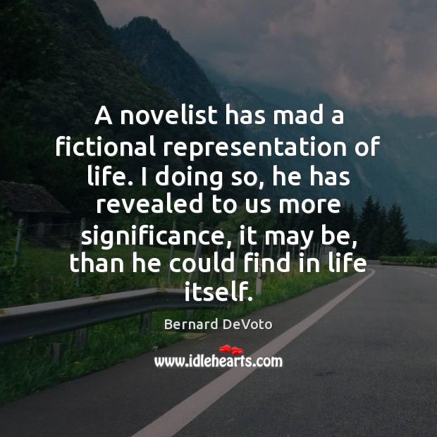 A novelist has mad a fictional representation of life. I doing so, Image