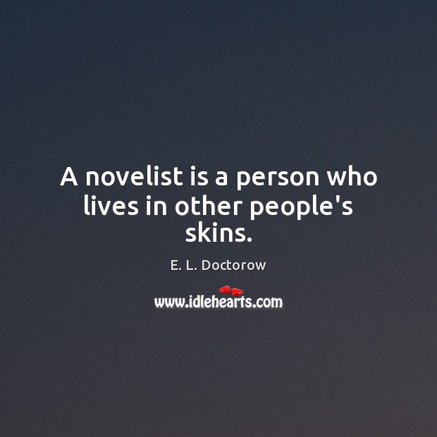 A novelist is a person who lives in other people's skins. Image