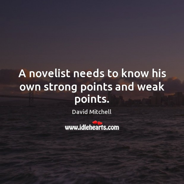 A novelist needs to know his own strong points and weak points. David Mitchell Picture Quote