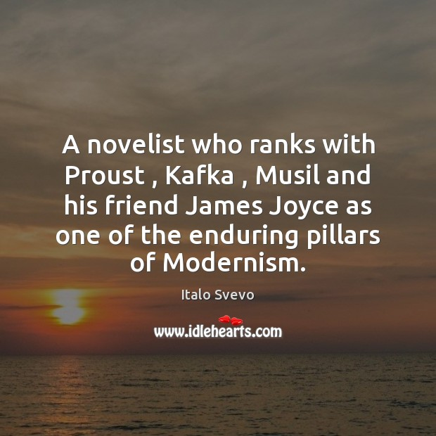 A novelist who ranks with Proust , Kafka , Musil and his friend James Image