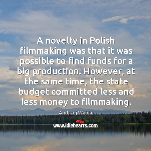A novelty in polish filmmaking was that it was possible to find funds for a big production. Andrzej Wajda Picture Quote