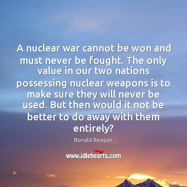 Image, A nuclear war cannot be won and must never be fought. The