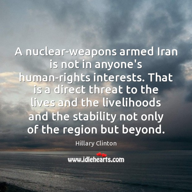 A nuclear-weapons armed Iran is not in anyone's human-rights interests. That is Image