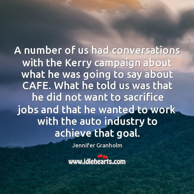 A number of us had conversations with the kerry campaign about what he was going Jennifer Granholm Picture Quote