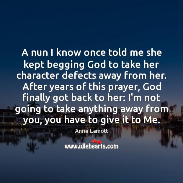 A nun I know once told me she kept begging God to Image
