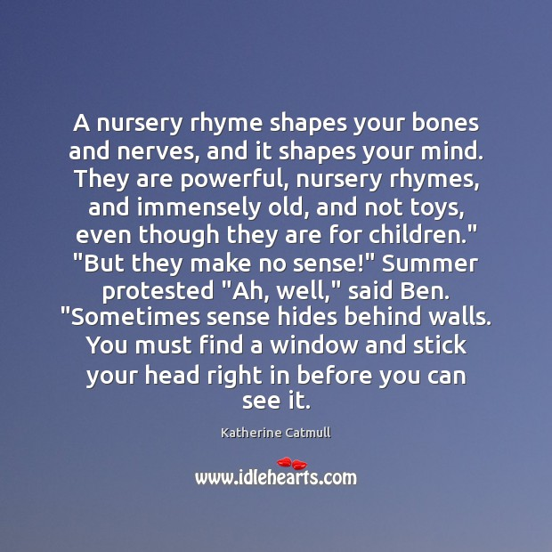 A nursery rhyme shapes your bones and nerves, and it shapes your Image