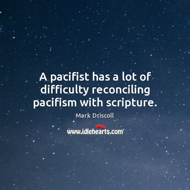 A pacifist has a lot of difficulty reconciling pacifism with scripture. Image
