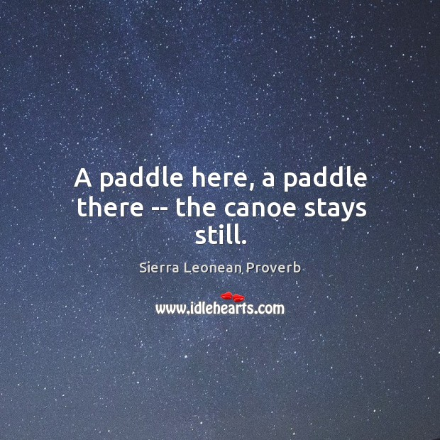 A paddle here, a paddle there — the canoe stays still. Sierra Leonean Proverbs Image
