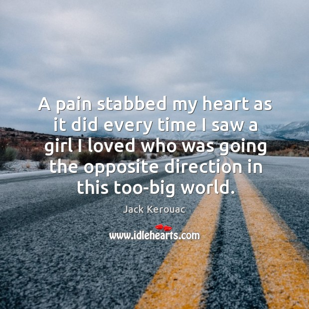 A pain stabbed my heart as it did every time I saw a girl I loved who was going the opposite direction in this too-big world. Image