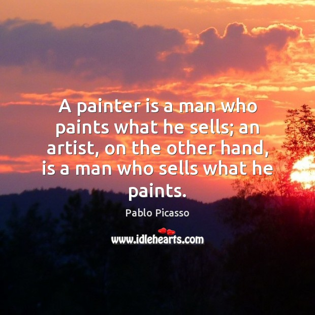 Image, A painter is a man who paints what he sells; an artist,