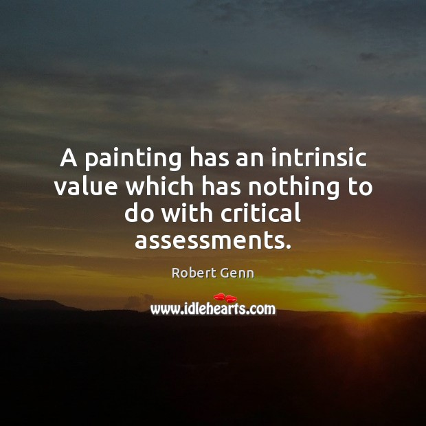 Image, A painting has an intrinsic value which has nothing to do with critical assessments.