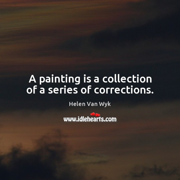 A painting is a collection of a series of corrections. Image