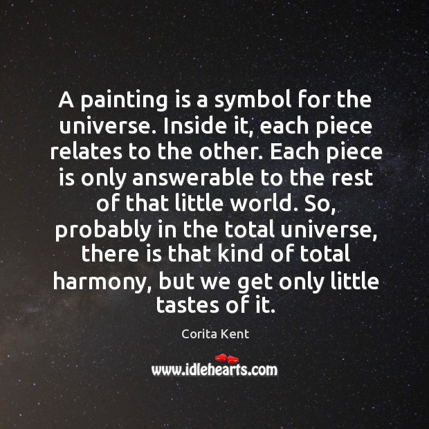 Image, A painting is a symbol for the universe. Inside it, each piece relates to the other.