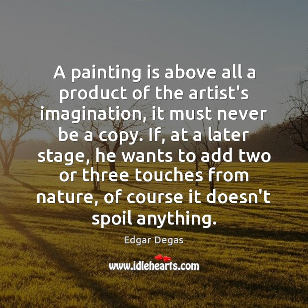 A painting is above all a product of the artist's imagination, it Image